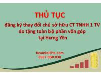 Thủ tục đăng ký thay đổi chủ sở hữu công ty TNHH một thành viên do tặng cho toàn bộ phần vốn góp tại Hưng Yên