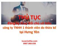 Thủ tục đăng ký thay đổi chủ sở hữu công ty TNHH một thành viên do thừa kế tại Hưng Yên
