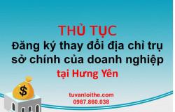 Thủ tục đăng ký thay đổi địa chỉ trụ sở chính của doanh nghiệp (đối với doanh nghiệp tư nhân, công ty TNHH, công ty cổ phần, công ty hợp danh) tại Hưng Yên