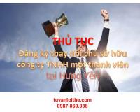 Thủ tục đăng ký thay đổi chủ sở hữu công ty TNHH một thành viên đối với trường hợp chủ sở hữu công ty chuyển nhượng toàn bộ vốn điều lệ cho một cá nhân hoặc một tổ chức tại Hưng Yên