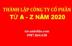 TRỌN BỘ THÔNG TIN CHI TIẾT VỀ VIỆC THÀNH LẬP MỚI CÔNG TY CỔ PHẦN NĂM 2020  (Thành lập công ty cổ phần từ A – Z)
