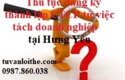 Thủ tục đăng ký thành lập công ty cổ phần từ việc tách doanh nghiệp tại Hưng Yên