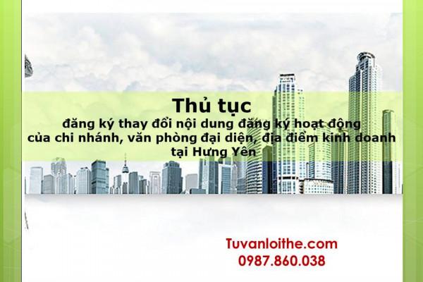 Thủ tục đăng ký thay đổi nội dung đăng ký hoạt động của chi nhánh, văn phòng đại diện, địa điểm kinh doanh (đối với doanh nghiệp tư nhân, công ty TNHH, công ty cổ phần, công ty hợp danh) tại Hưng Yên
