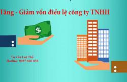 Các trường hợp có thể tăng, giảm vốn điều lệ đối với công ty TNHH; thủ tục tăng, giảm vốn điều lệ của công ty TNHH