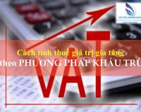 Cách tính thuế giá trị gia tăng theo phương pháp khấu trừ
