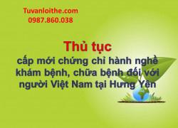 Thủ tục cấp mới chứng chỉ hành nghề khám bệnh, chữa bệnh đối với người Việt Nam tại Hưng Yên