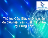 Thủ tục Cấp Giấy chứng nhận đủ điều kiện sản xuất mỹ phẩm tại Hưng Yên