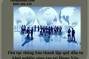 Thủ tục thông báo thành lập quỹ đầu tư khởi nghiệp sáng tạo tại Hưng Yên