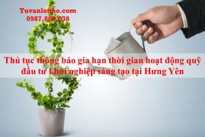 Thủ tục thông báo gia hạn thời gian hoạt động quỹ đầu tư khởi nghiệp sáng tạo tại Hưng Yên