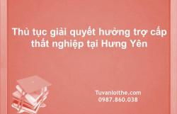 Thủ tục giải quyết hưởng trợ cấp thất nghiệp tại Hưng Yên