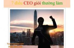 7 điều CEO giỏi thường làm