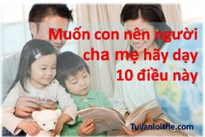Muốn con nên người cha mẹ hãy dạy 10 điều này