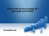 Thủ tục làm lý lịch tư pháp số 1 mới nhất từ 01/7/2021