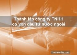 Thành lập công ty TNHH có vốn đầu tư nước ngoài