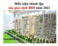 Điều kiện thành lập sàn giao dịch BĐS năm 2021