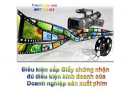 Điều kiện cấp Giấy chứng nhận đủ điều kiện kinh doanh của Doanh nghiệp sản xuất phim