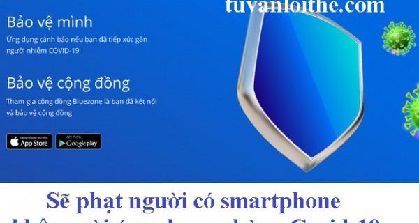 Sẽ phạt người có điện thoại thông minh (smartphone) không cài ứng dụng phòng Covid-19 tùy tình hình dịch