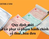 Quy định mới về xử phạt vi phạm hành chính về thuế, hóa đơn