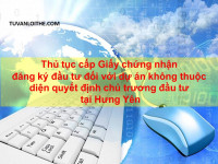Thủ tục cấp Giấy chứng nhận đăng ký đầu tư đối với dự án không thuộc diện quyết định chủ trương đầu tư tại Hưng Yên