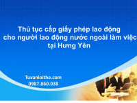 Thủ tục cấp giấy phép lao động cho người lao động nước ngoài làm việc tại Hưng Yên