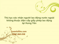 Thủ tục xác nhận người lao động nước ngoài không thuộc diện cấp giấy phép lao động tại Hưng Yên