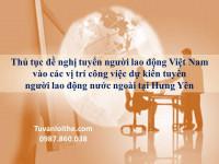 Thủ tục đề nghị tuyển người lao động Việt Nam vào các vị trí công việc dự kiến tuyển người lao động nước ngoài tại Hưng Yên