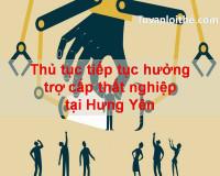 Thủ tục tiếp tục hưởng trợ cấp thất nghiệp tại Hưng Yên