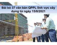 Bãi bỏ 37 văn bản QPPL lĩnh vực xây dựng từ ngày 15/8/2021