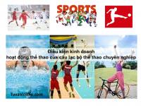 Điều kiện kinh doanh hoạt động thể thao của câu lạc bộ thể thao chuyên nghiệp