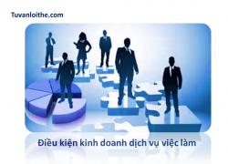 Điều kiện kinh doanh dịch vụ việc làm
