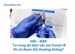 HỎI – ĐÁP: Tử vong do tiêm vắc xin Covid-19 thì có được bồi thường không?