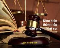 Điều kiện thành lập văn phòng luật sư