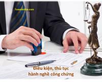 Điều kiện, thủ tục hành nghề công chứng