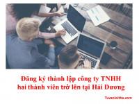 Đăng ký thành lập công ty TNHH hai thành viên trở lên tại Hải Dương