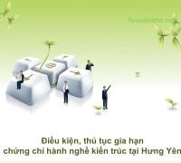 Điều kiện, thủ tục gia hạn chứng chỉ hành nghề kiến trúc tại Hưng Yên
