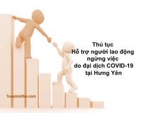 Thủ tục Hỗ trợ người lao động ngừng việc do đại dịch COVID-19 tại Hưng Yên