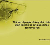 Thủ tục cấp giấy chứng nhận thẩm định thiết kế xe cơ giới cải tạo tại Hưng Yên